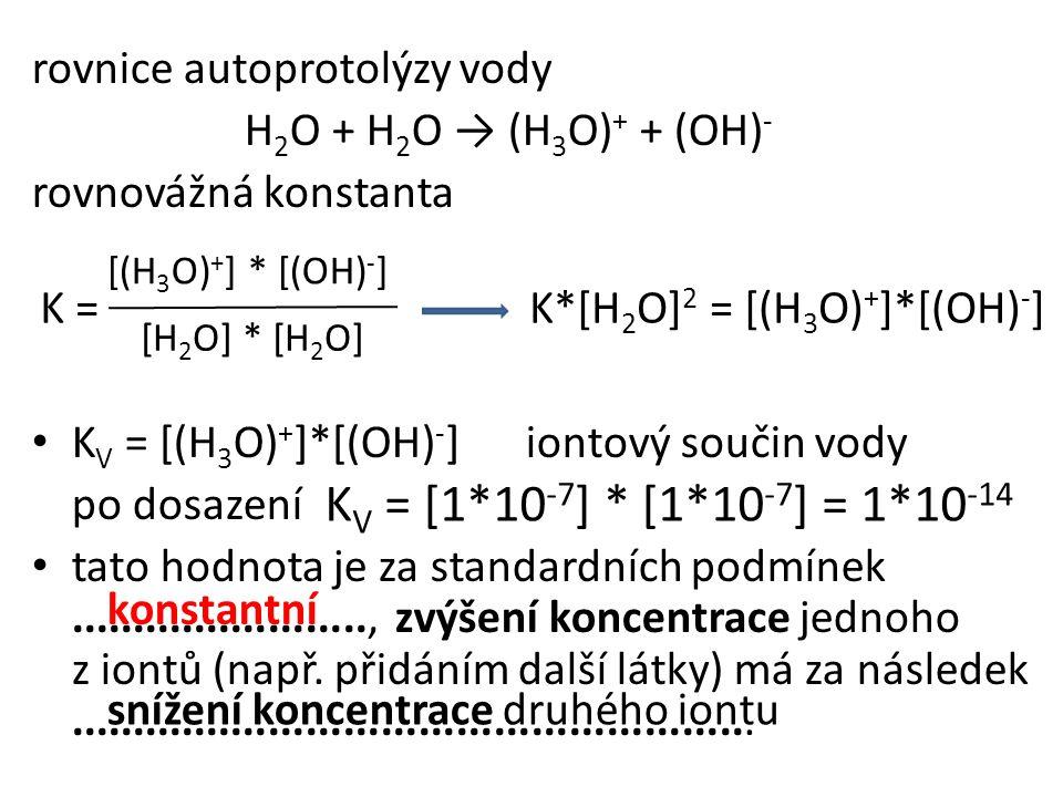 KV = [1*10-7] * [1*10-7] = 1*10-14 rovnice autoprotolýzy vody